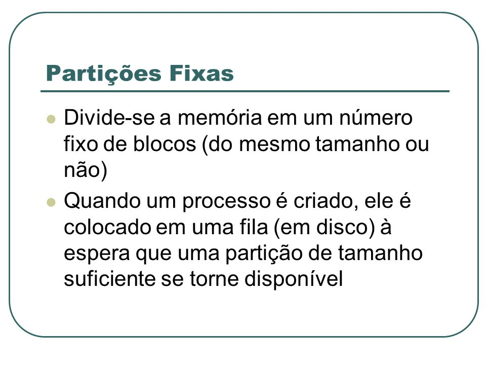 Partições Fixas Divide-se a memória em um número fixo de blocos (do mesmo tamanho ou não)