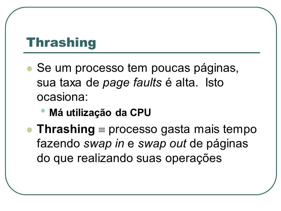 Thrashing Se um processo tem poucas páginas, sua taxa de page faults é alta. Isto ocasiona: Má utilização da CPU.