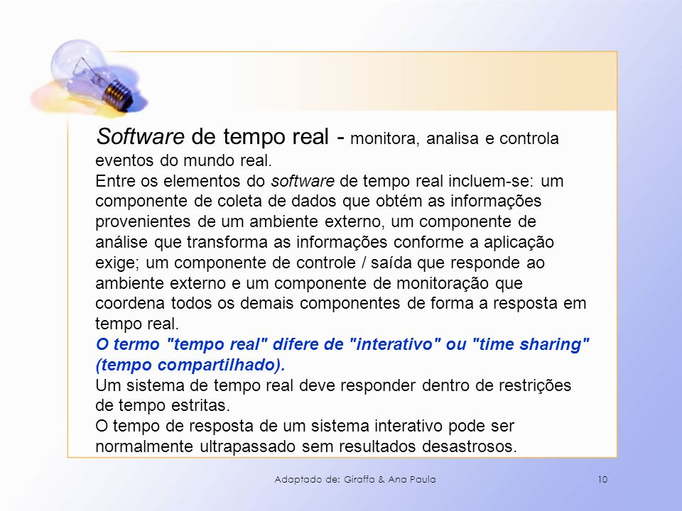 Software de tempo real - monitora, analisa e controla eventos do mundo real.