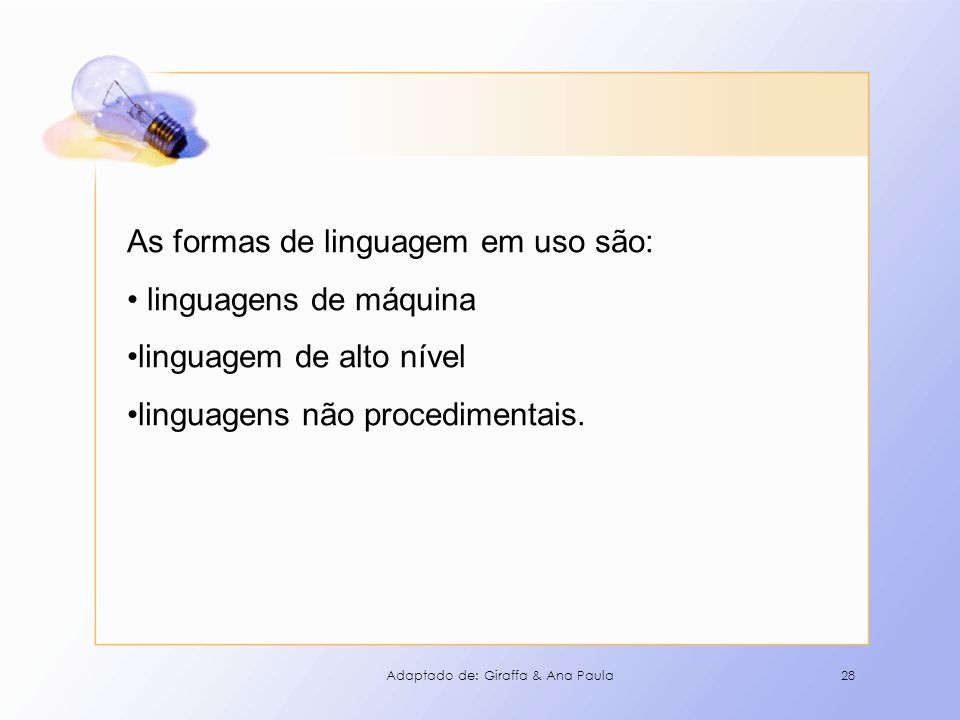As formas de linguagem em uso são: linguagens de máquina