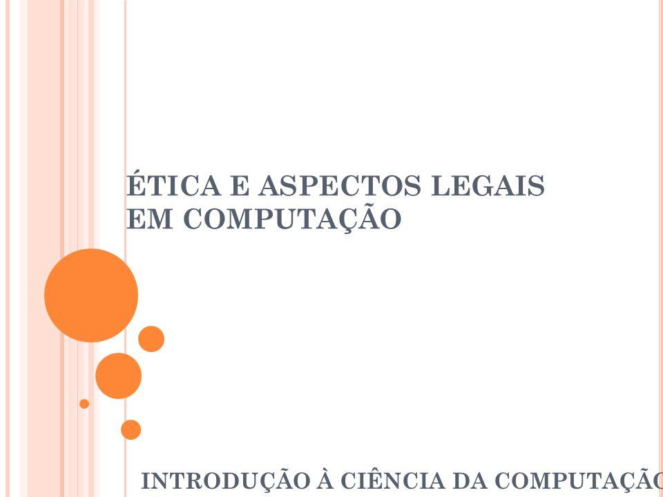ÉTICA E ASPECTOS LEGAIS EM COMPUTAÇÃO