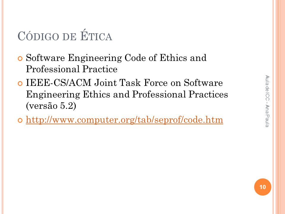 Código de Ética Software Engineering Code of Ethics and Professional Practice.