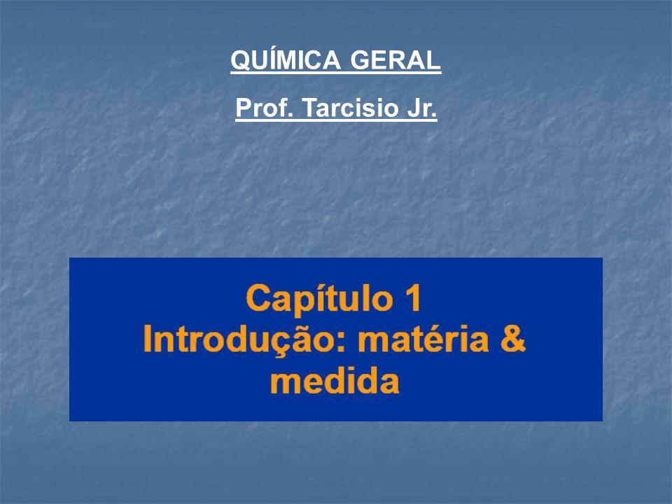 QUÍMICA GERAL Prof. Tarcisio Jr.