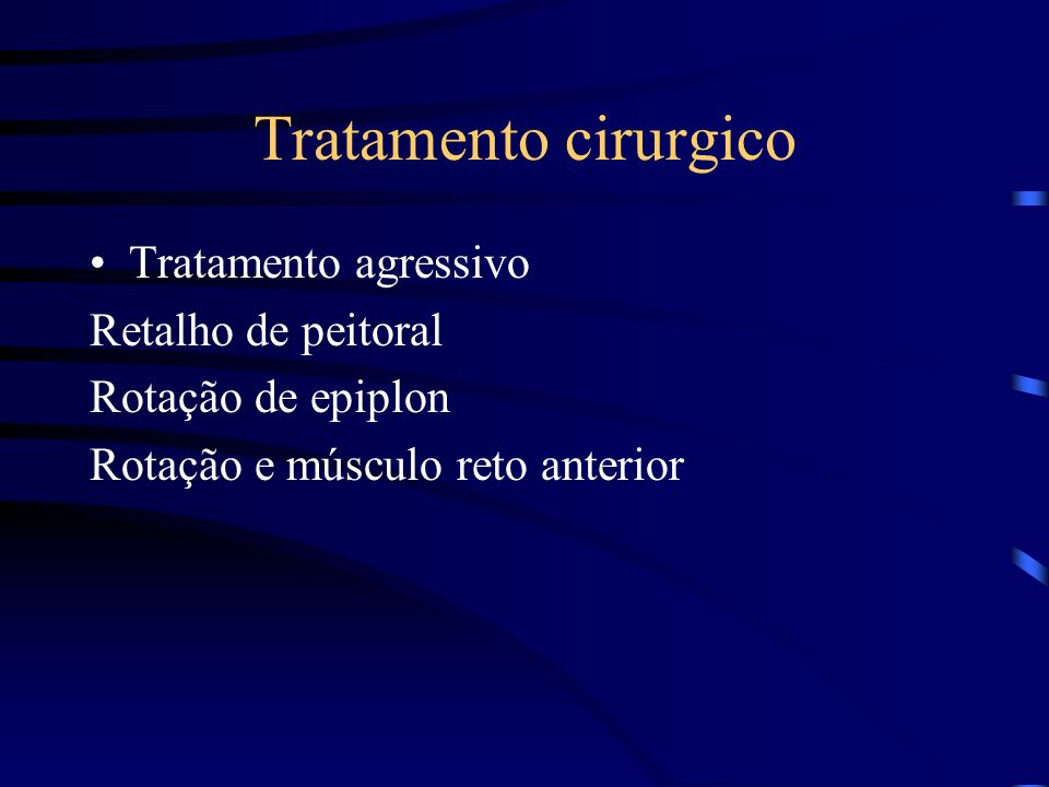 Tratamento cirurgico Tratamento agressivo Retalho de peitoral