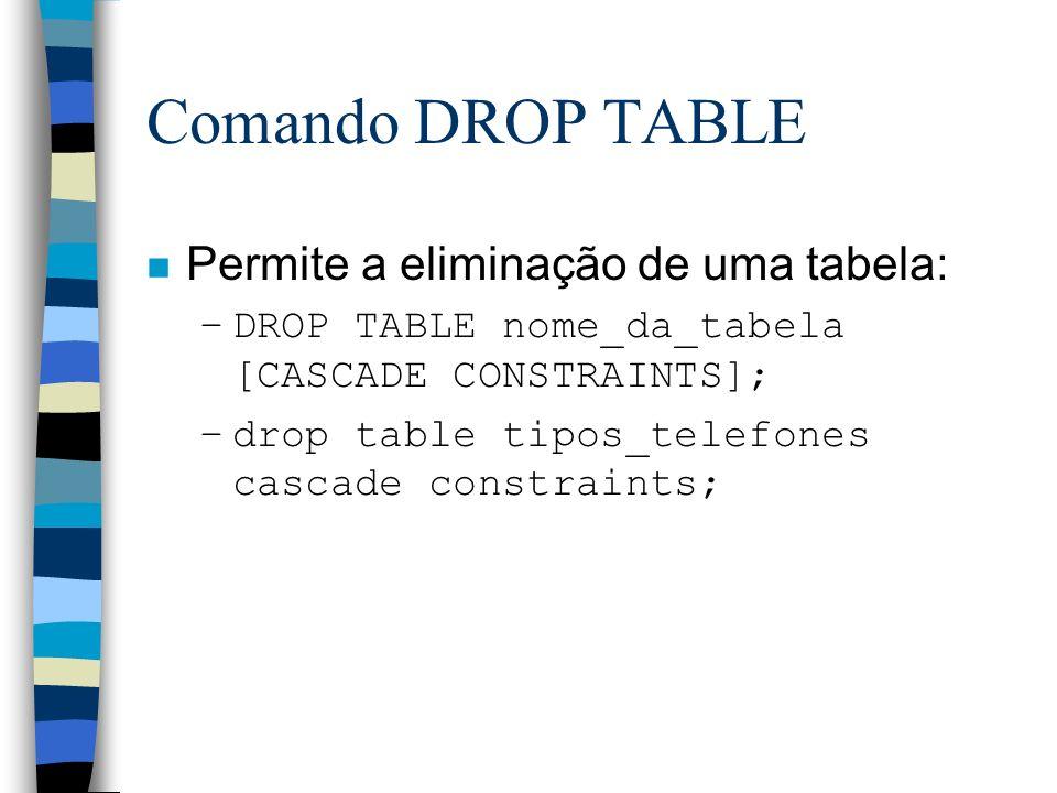 Comando DROP TABLE Permite a eliminação de uma tabela: