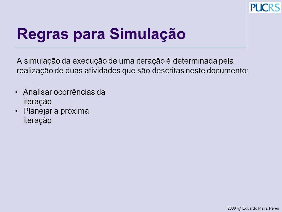 Regras para Simulação A simulação da execução de uma iteração é determinada pela realização de duas atividades que são descritas neste documento: