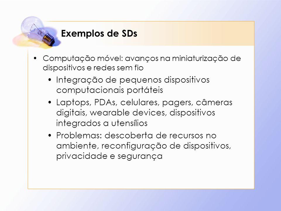 Exemplos de SDs Computação móvel: avanços na miniaturização de dispositivos e redes sem fio.