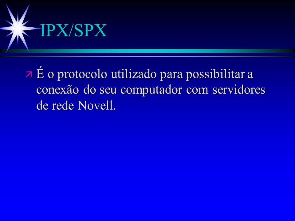 IPX/SPXÉ o protocolo utilizado para possibilitar a conexão do seu computador com servidores de rede Novell.