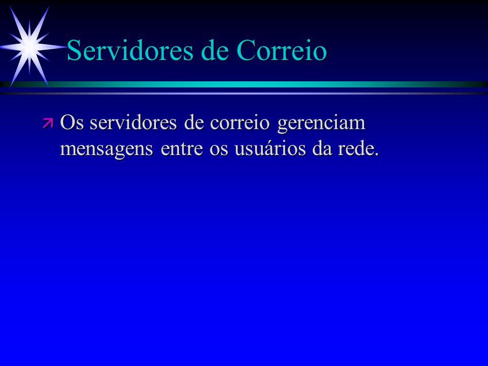 Servidores de Correio Os servidores de correio gerenciam mensagens entre os usuários da rede.
