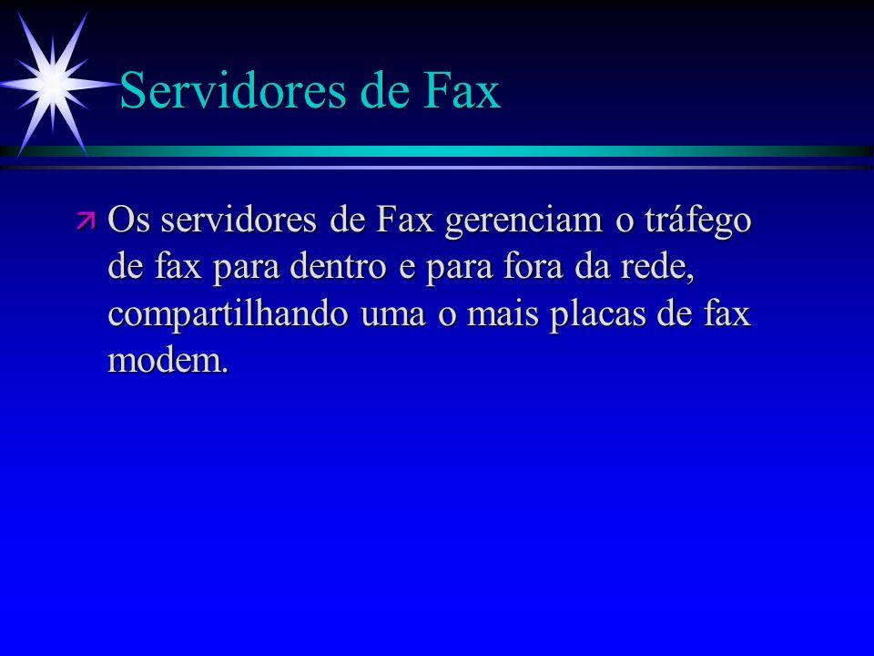 Servidores de Fax Os servidores de Fax gerenciam o tráfego de fax para dentro e para fora da rede, compartilhando uma o mais placas de fax modem.