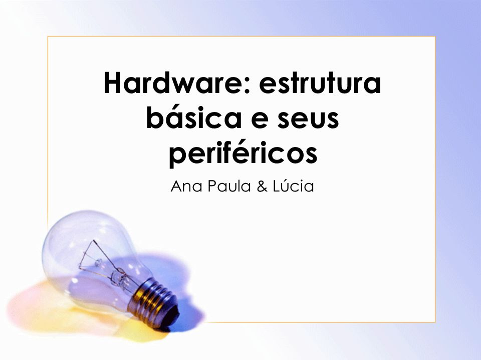 Hardware: estrutura básica e seus periféricos