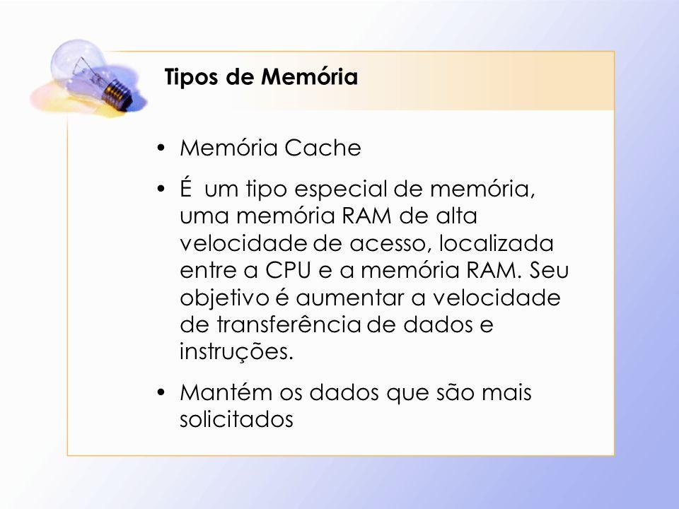 Tipos de Memória Memória Cache.