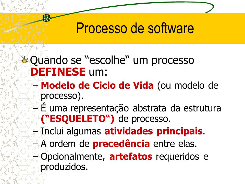 Processo de software Quando se escolhe um processo DEFINESE um: