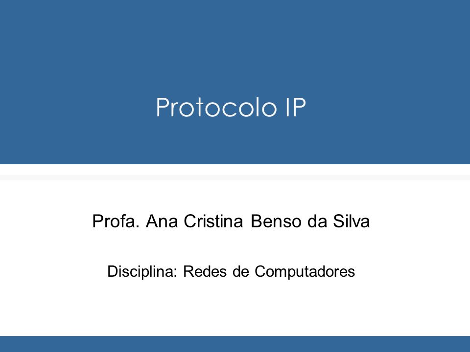 Profa. Ana Cristina Benso da Silva Disciplina: Redes de Computadores