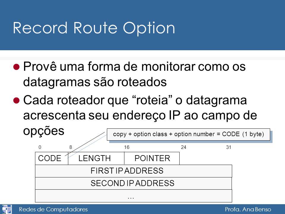 Record Route Option Provê uma forma de monitorar como os datagramas são roteados.