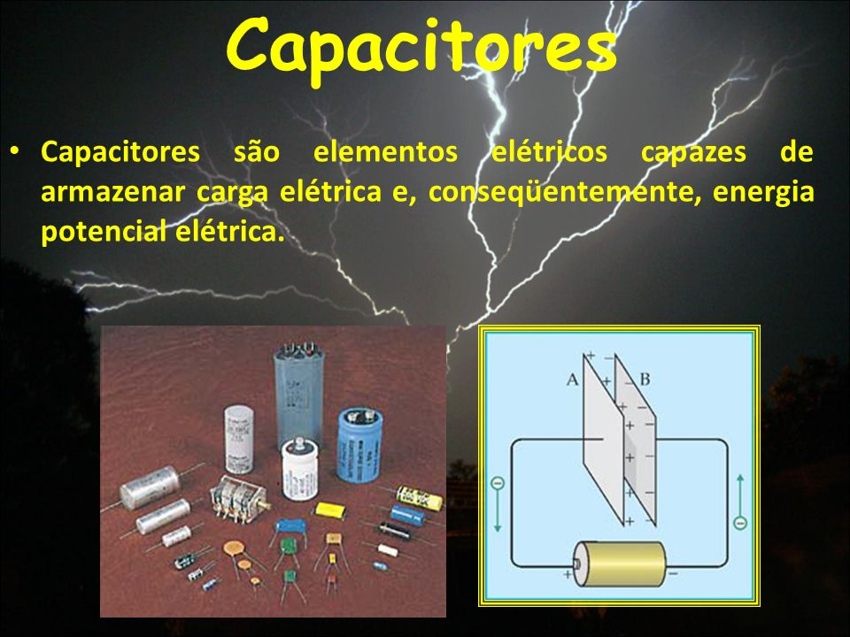 Capacitores Capacitores são elementos elétricos capazes de armazenar carga elétrica e, conseqüentemente, energia potencial elétrica.