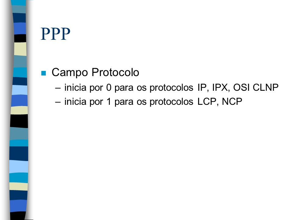 PPP Campo Protocolo inicia por 0 para os protocolos IP, IPX, OSI CLNP