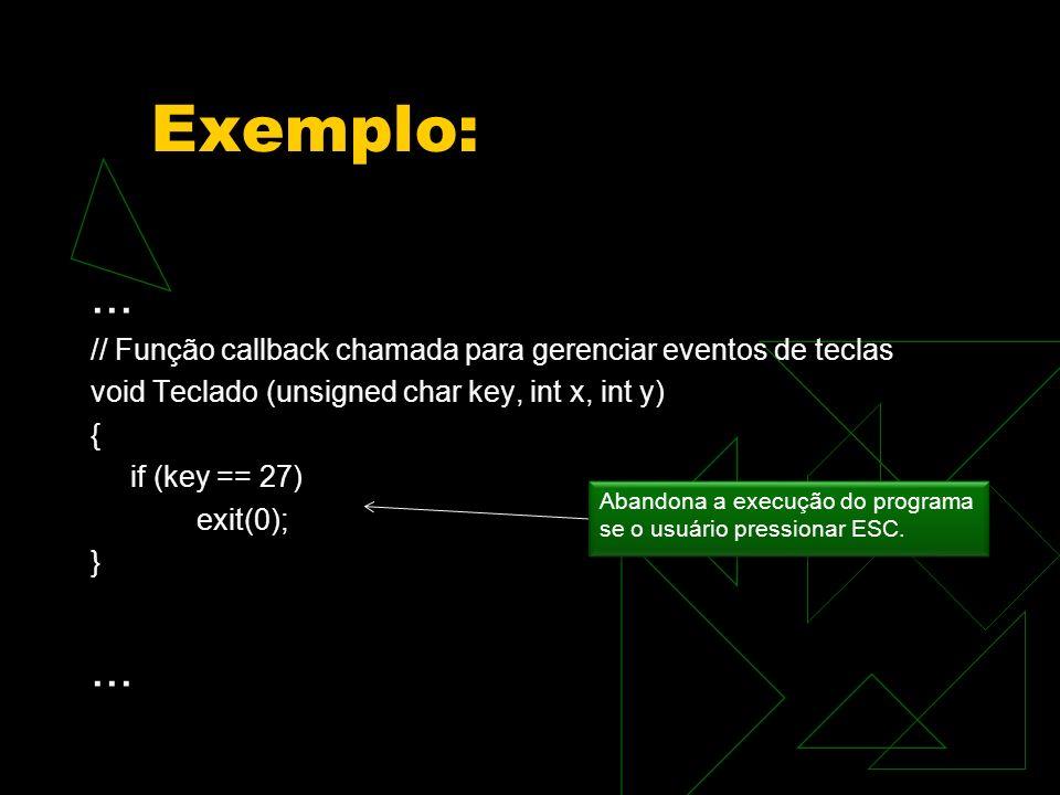 Exemplo: ... // Função callback chamada para gerenciar eventos de teclas. void Teclado (unsigned char key, int x, int y)