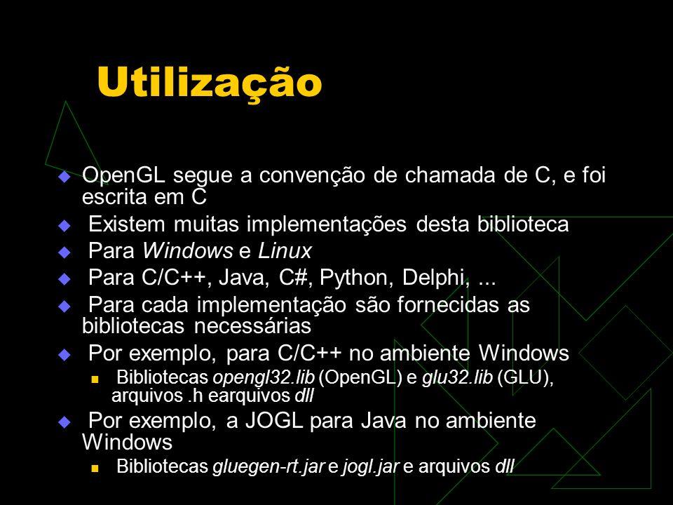 Utilização OpenGL segue a convenção de chamada de C, e foi escrita em C. Existem muitas implementações desta biblioteca.