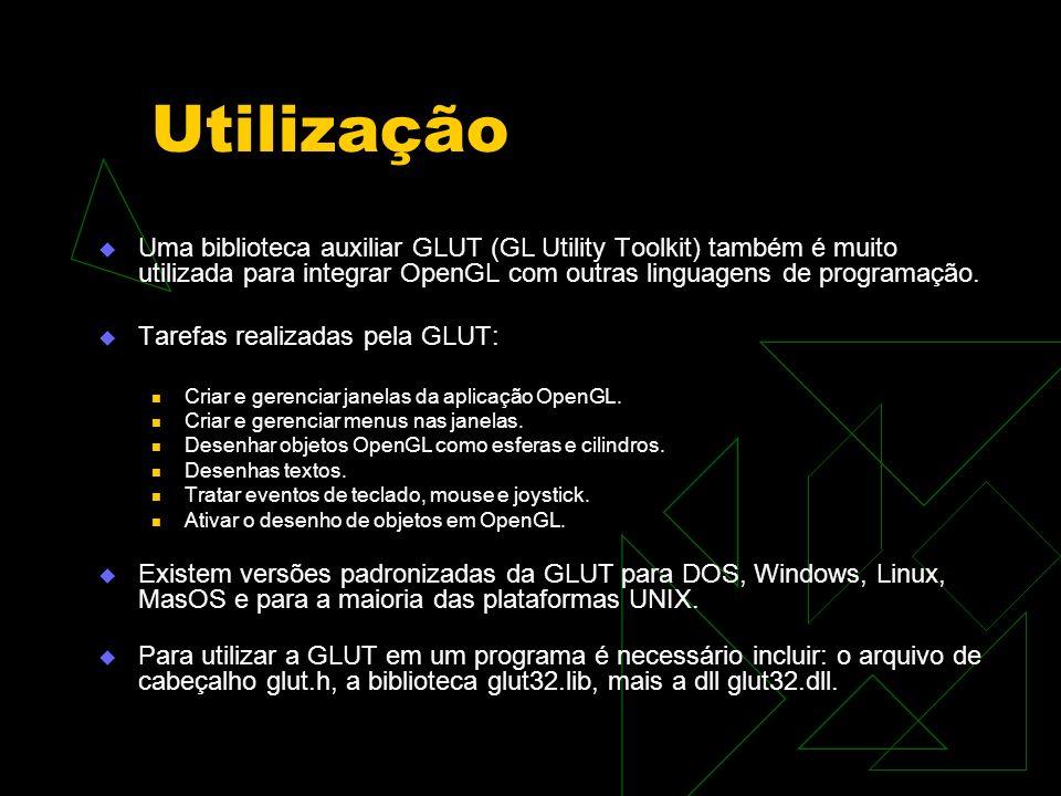 Utilização Uma biblioteca auxiliar GLUT (GL Utility Toolkit) também é muito utilizada para integrar OpenGL com outras linguagens de programação.