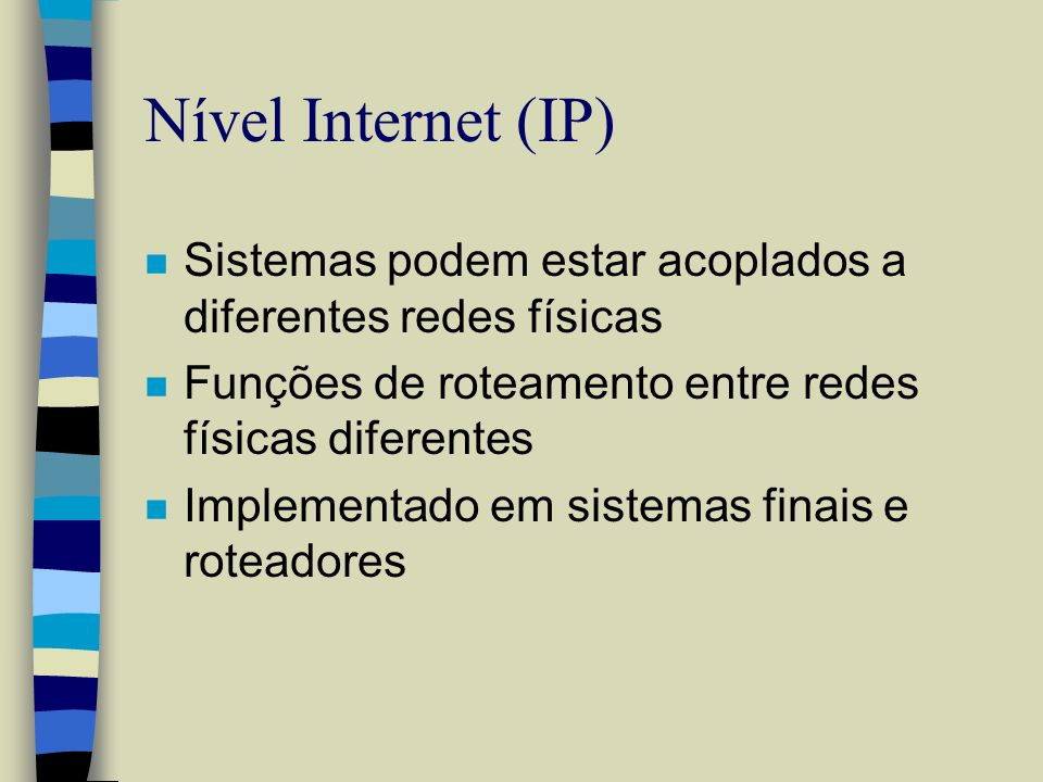 Nível Internet (IP)Sistemas podem estar acoplados a diferentes redes físicas. Funções de roteamento entre redes físicas diferentes.