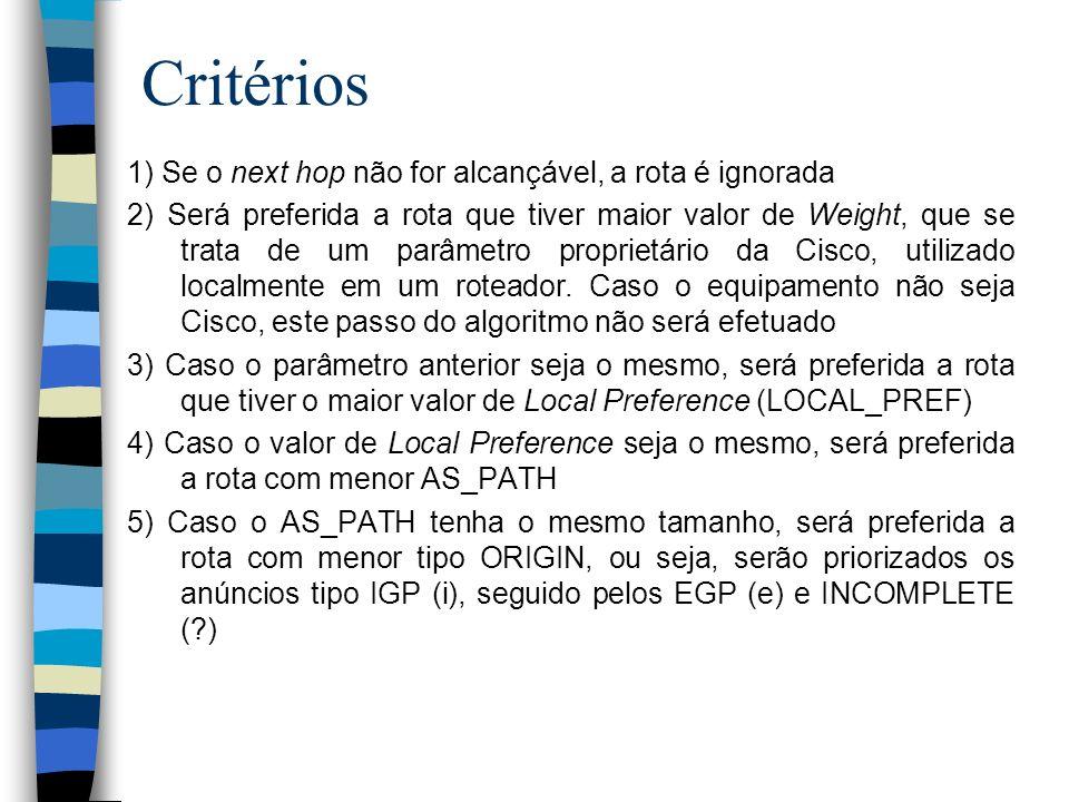 Critérios 1) Se o next hop não for alcançável, a rota é ignorada