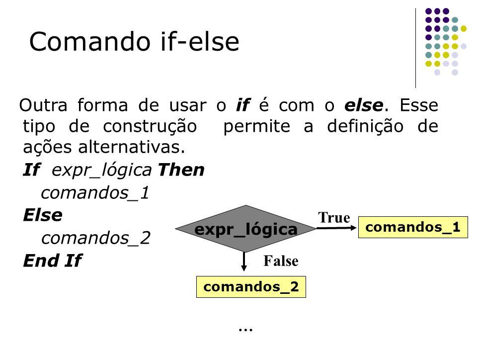 Comando if-else Outra forma de usar o if é com o else. Esse tipo de construção permite a definição de ações alternativas.