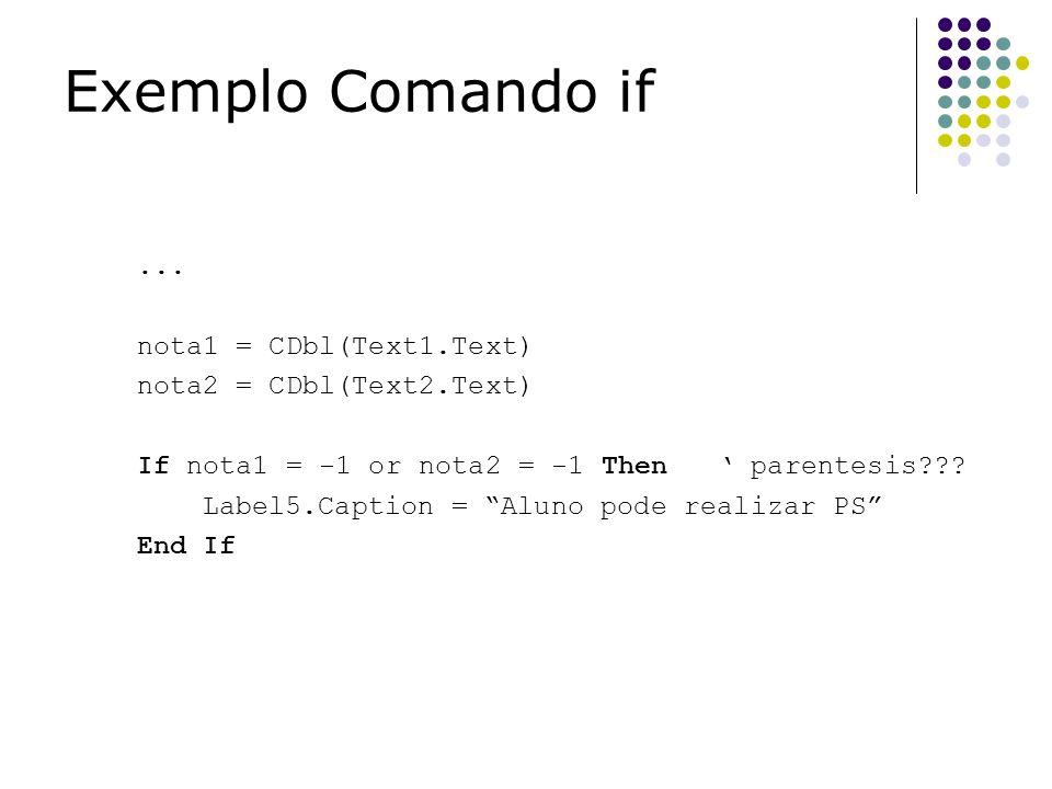 Exemplo Comando if ... nota1 = CDbl(Text1.Text)