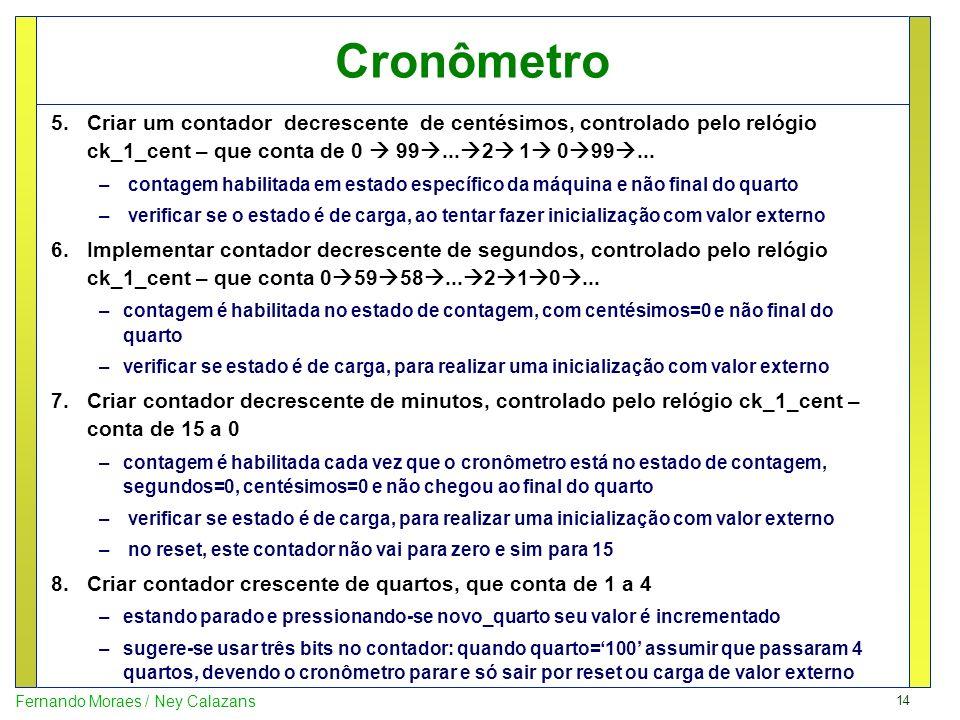 Cronômetro Criar um contador decrescente de centésimos, controlado pelo relógio ck_1_cent – que conta de 0  99...2 1 099...