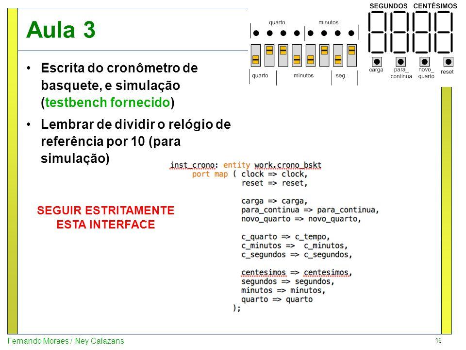 Aula 3 Escrita do cronômetro de basquete, e simulação (testbench fornecido) Lembrar de dividir o relógio de referência por 10 (para simulação)