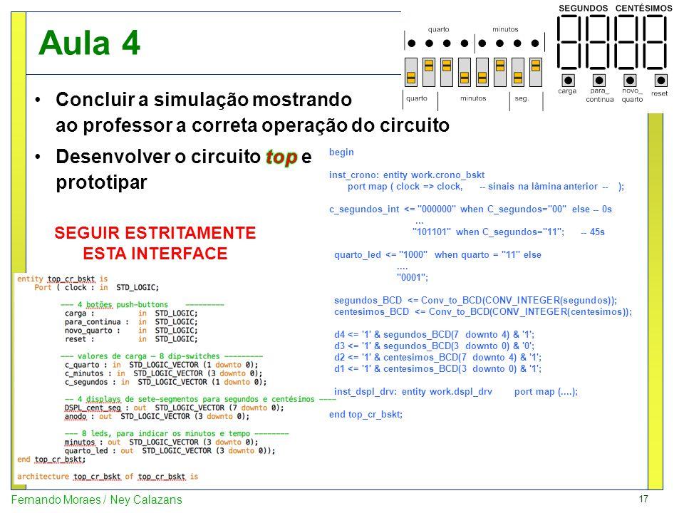 Aula 4 Concluir a simulação mostrando ao professor a correta operação do circuito. Desenvolver o circuito top e prototipar.