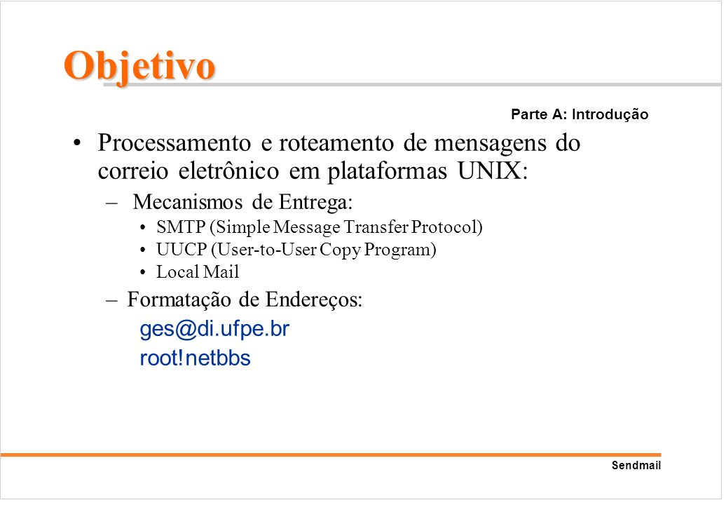 Objetivo Parte A: Introdução. Processamento e roteamento de mensagens do correio eletrônico em plataformas UNIX:
