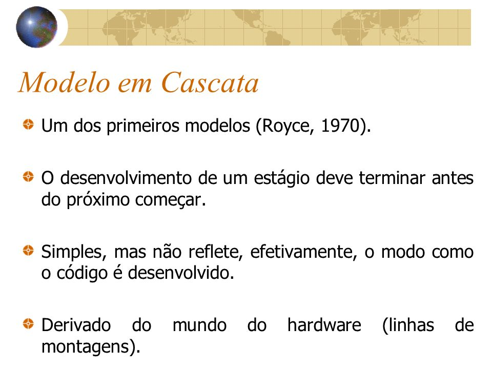 Modelo em Cascata Um dos primeiros modelos (Royce, 1970).