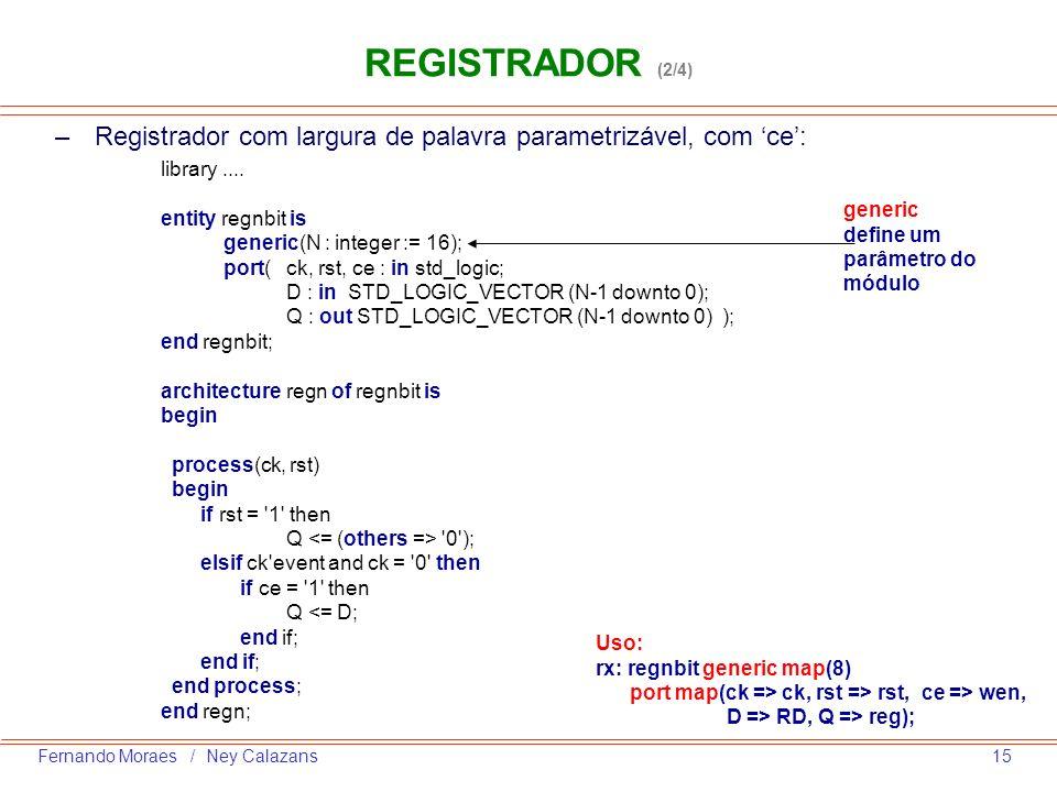 REGISTRADOR (2/4)Registrador com largura de palavra parametrizável, com 'ce': library .... entity regnbit is.