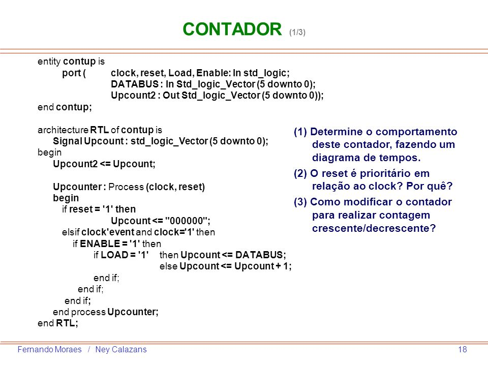 CONTADOR (1/3) entity contup is. port ( clock, reset, Load, Enable: In std_logic; DATABUS : In Std_logic_Vector (5 downto 0);