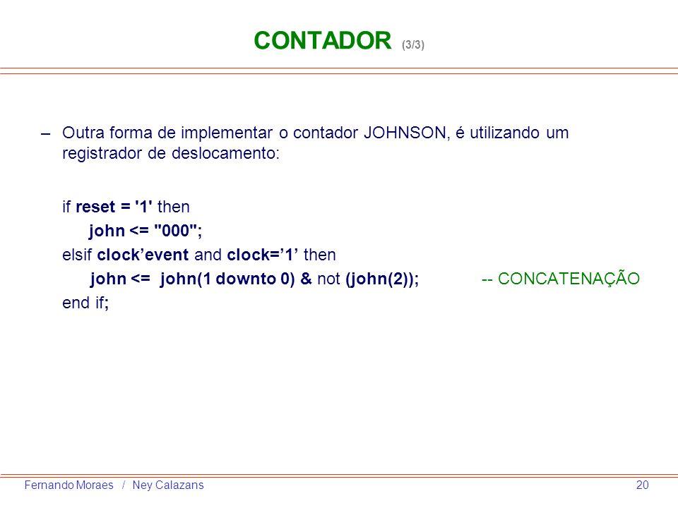 CONTADOR (3/3)Outra forma de implementar o contador JOHNSON, é utilizando um registrador de deslocamento: