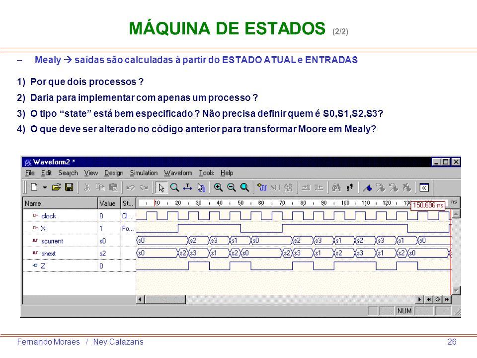 MÁQUINA DE ESTADOS (2/2) Mealy  saídas são calculadas à partir do ESTADO ATUAL e ENTRADAS. 1) Por que dois processos