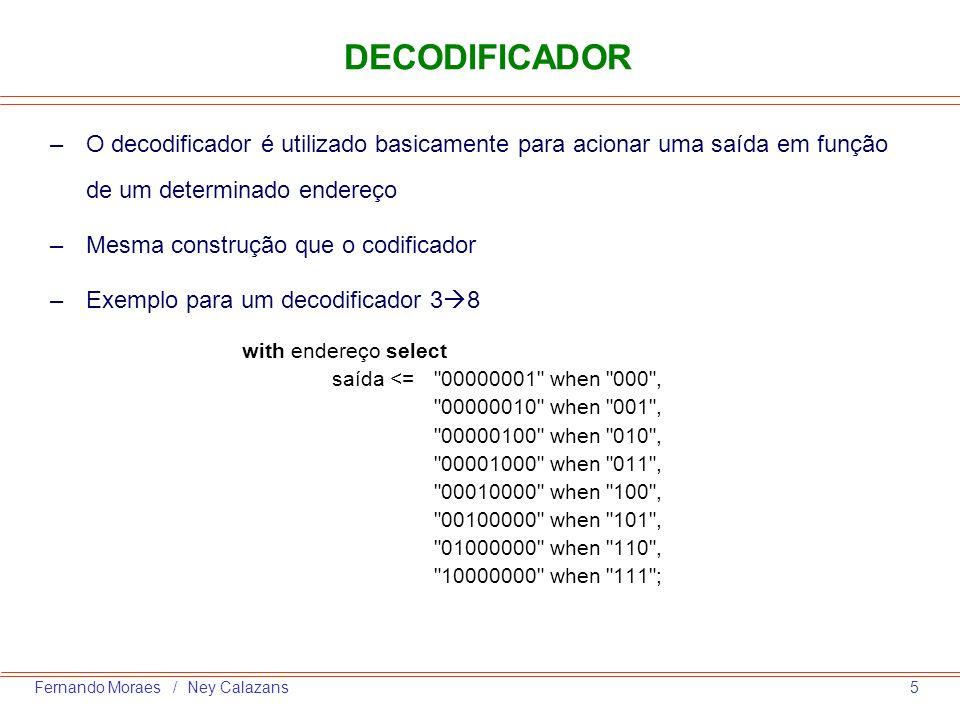 DECODIFICADOR O decodificador é utilizado basicamente para acionar uma saída em função de um determinado endereço.