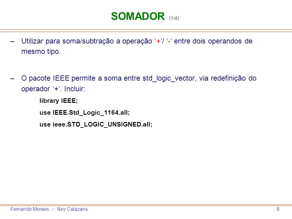 SOMADOR (1/4)Utilizar para soma/subtração a operação '+'/ '-' entre dois operandos de mesmo tipo.
