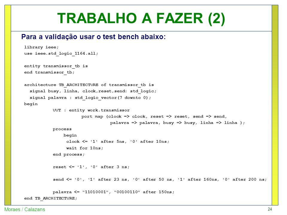 TRABALHO A FAZER (2) Para a validação usar o test bench abaixo: