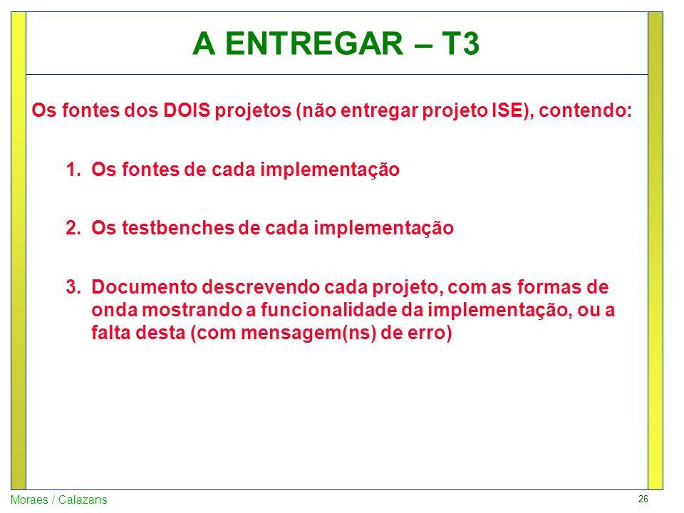 A ENTREGAR – T3 Os fontes dos DOIS projetos (não entregar projeto ISE), contendo: Os fontes de cada implementação.