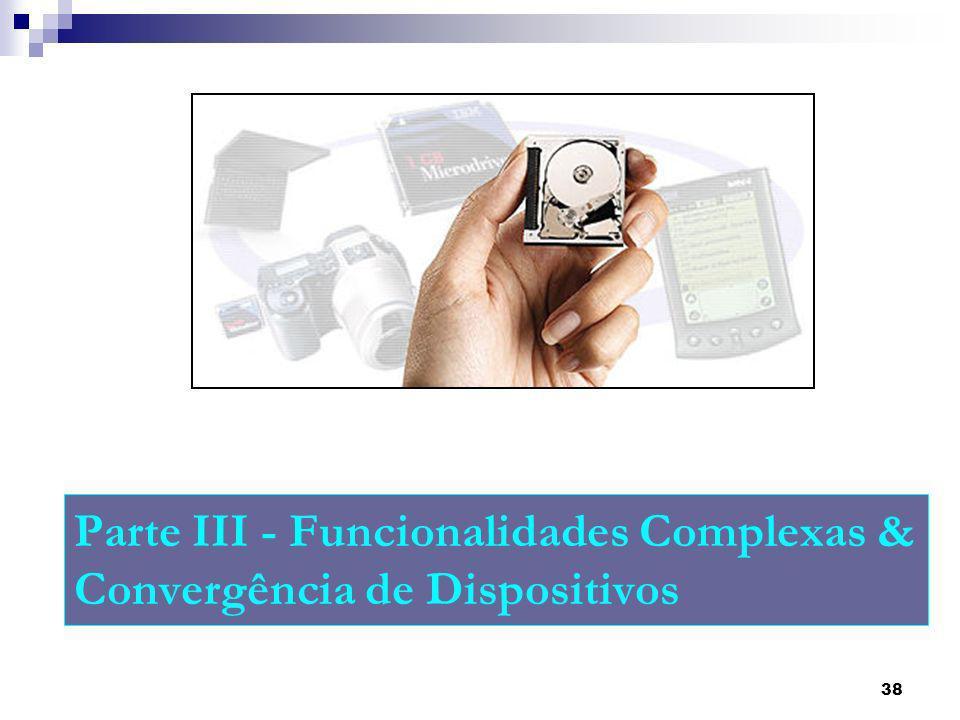 Parte III - Funcionalidades Complexas & Convergência de Dispositivos