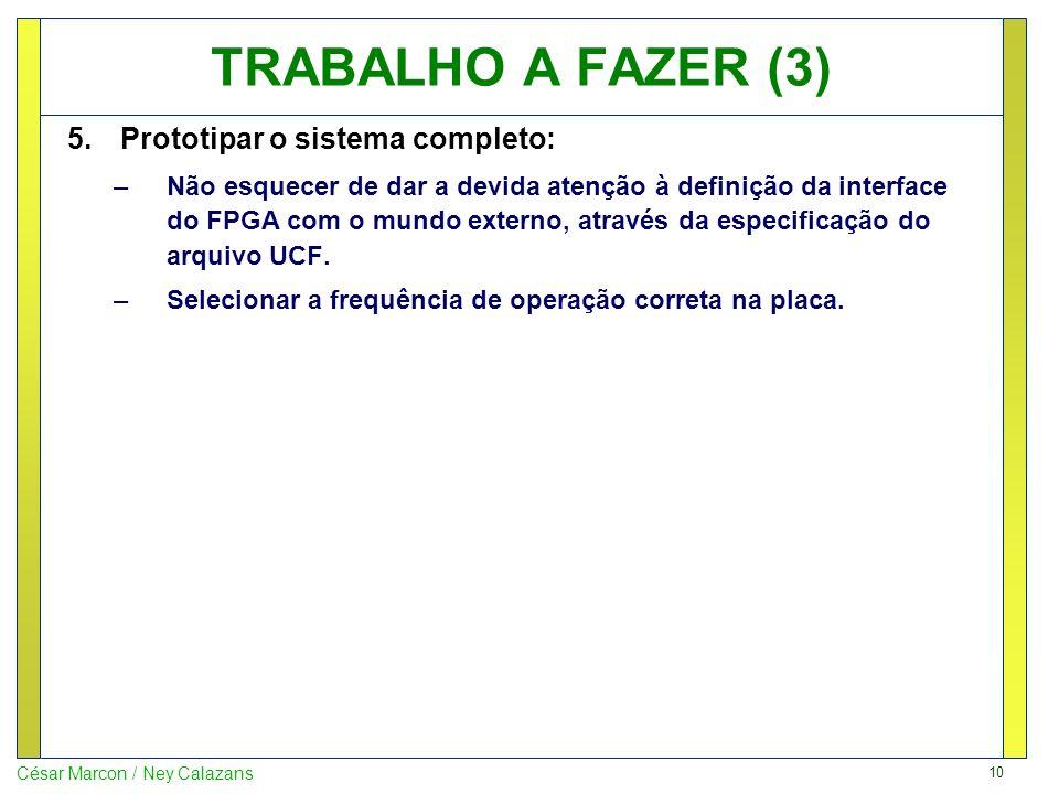 TRABALHO A FAZER (3) Prototipar o sistema completo: