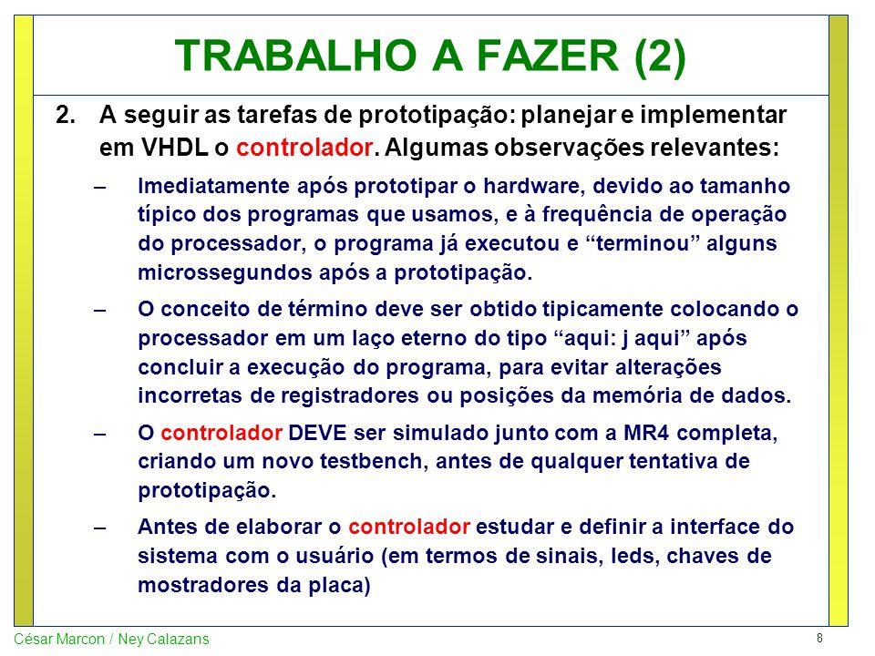 TRABALHO A FAZER (2) A seguir as tarefas de prototipação: planejar e implementar em VHDL o controlador. Algumas observações relevantes: