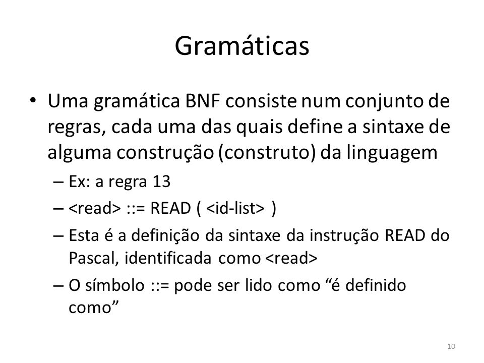 Gramáticas Uma gramática BNF consiste num conjunto de regras, cada uma das quais define a sintaxe de alguma construção (construto) da linguagem.