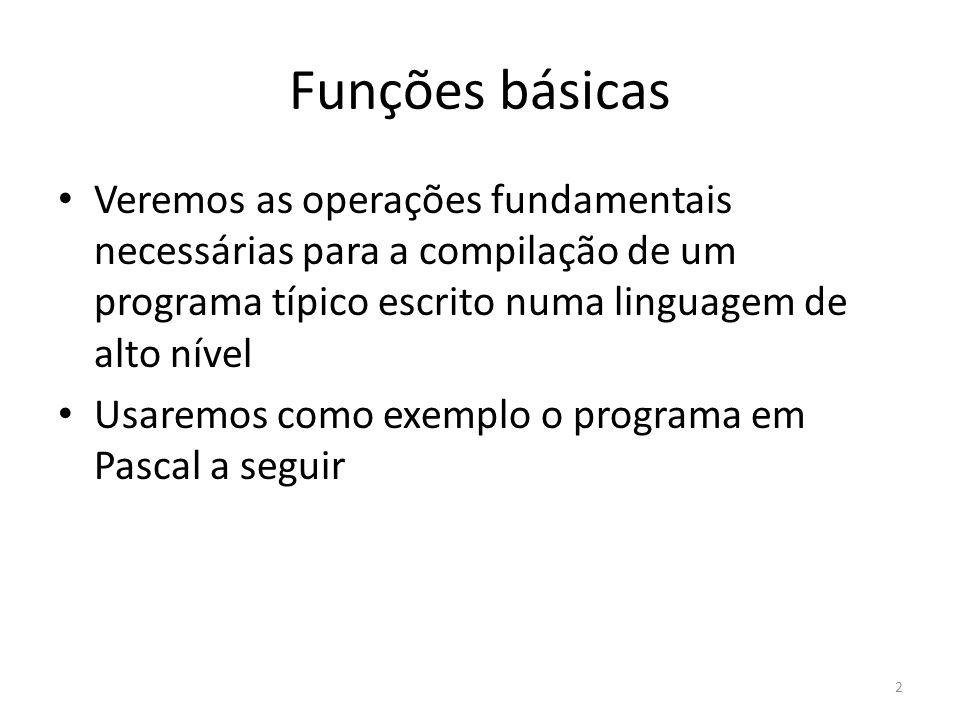 Funções básicas Veremos as operações fundamentais necessárias para a compilação de um programa típico escrito numa linguagem de alto nível.