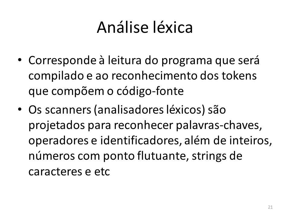 Análise léxica Corresponde à leitura do programa que será compilado e ao reconhecimento dos tokens que compõem o código-fonte.
