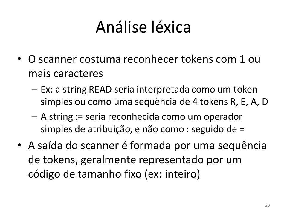Análise léxica O scanner costuma reconhecer tokens com 1 ou mais caracteres.
