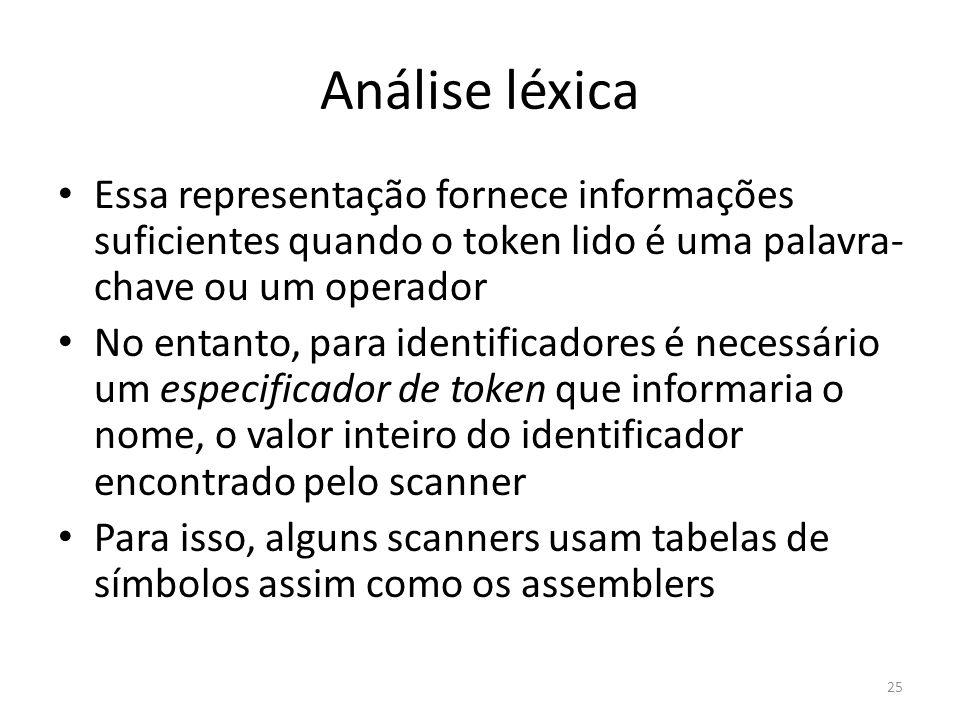 Análise léxica Essa representação fornece informações suficientes quando o token lido é uma palavra-chave ou um operador.