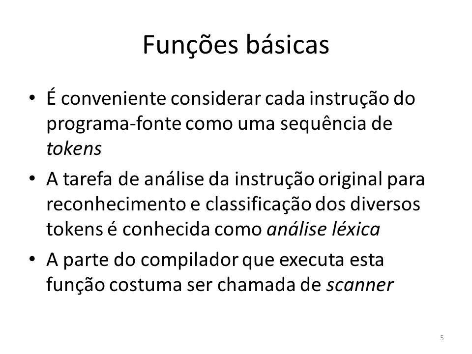 Funções básicas É conveniente considerar cada instrução do programa-fonte como uma sequência de tokens.